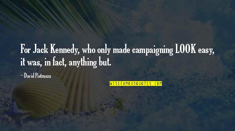 Visuals Quotes By David Pietrusza: For Jack Kennedy, who only made campaigning LOOK