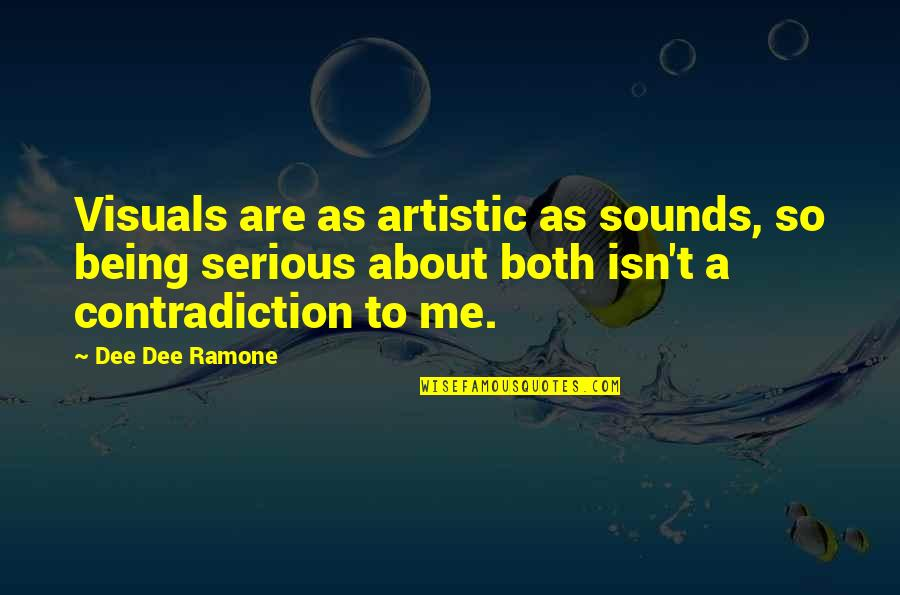 Visuals Quotes By Dee Dee Ramone: Visuals are as artistic as sounds, so being