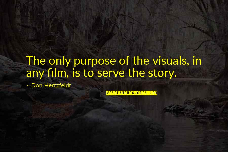 Visuals Quotes By Don Hertzfeldt: The only purpose of the visuals, in any