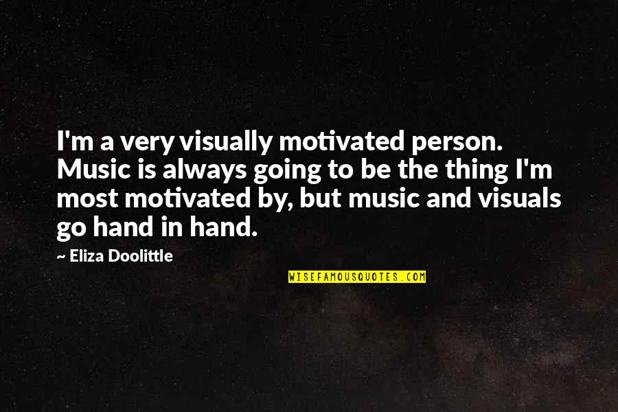 Visuals Quotes By Eliza Doolittle: I'm a very visually motivated person. Music is