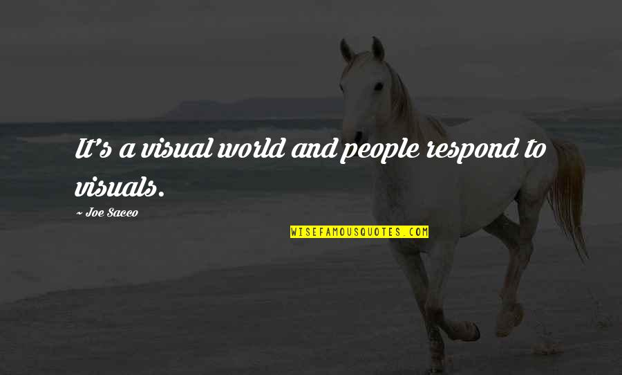 Visuals Quotes By Joe Sacco: It's a visual world and people respond to