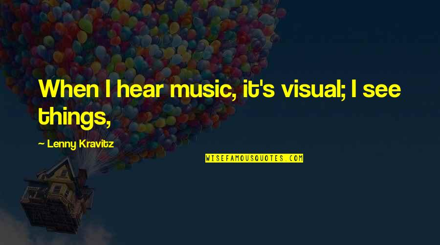 Visuals Quotes By Lenny Kravitz: When I hear music, it's visual; I see