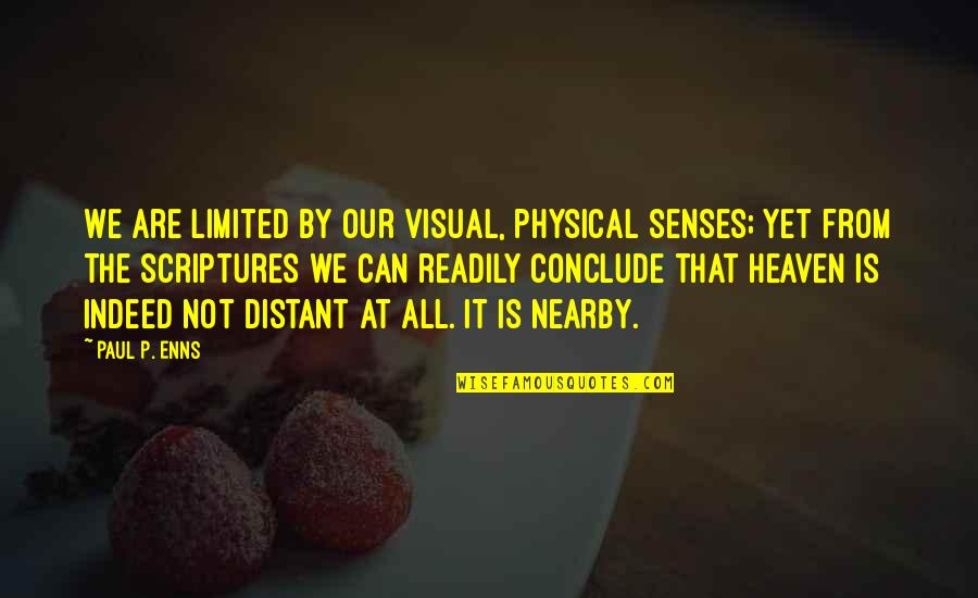 Visuals Quotes By Paul P. Enns: We are limited by our visual, physical senses;
