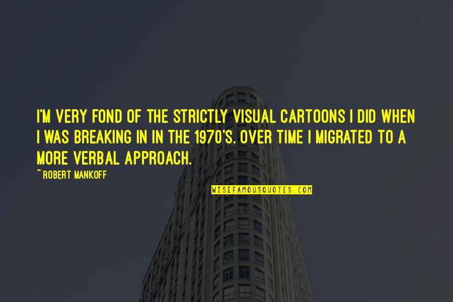 Visuals Quotes By Robert Mankoff: I'm very fond of the strictly visual cartoons