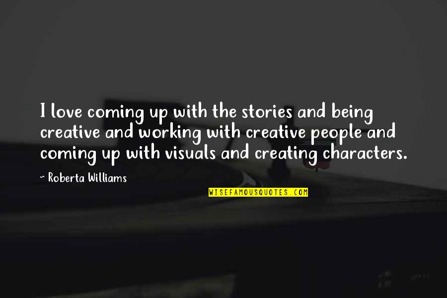 Visuals Quotes By Roberta Williams: I love coming up with the stories and