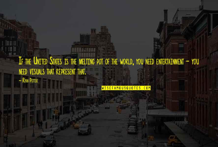 Visuals Quotes By Ryan Potter: If the United States is the melting pot