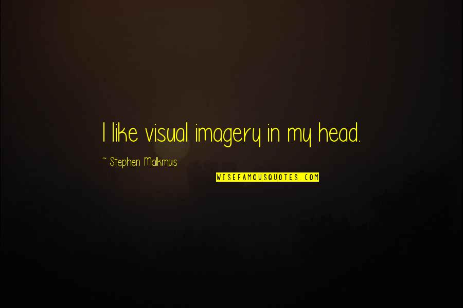 Visuals Quotes By Stephen Malkmus: I like visual imagery in my head.