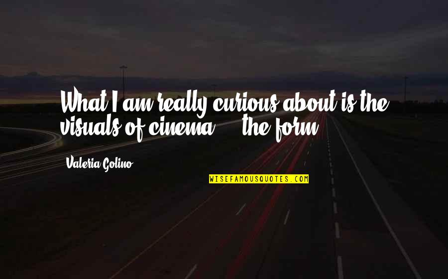 Visuals Quotes By Valeria Golino: What I am really curious about is the