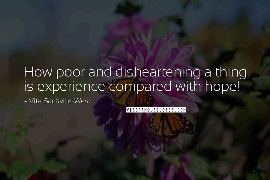 Vita Sackville-West quotes: How poor and disheartening a thing is experience compared with hope!
