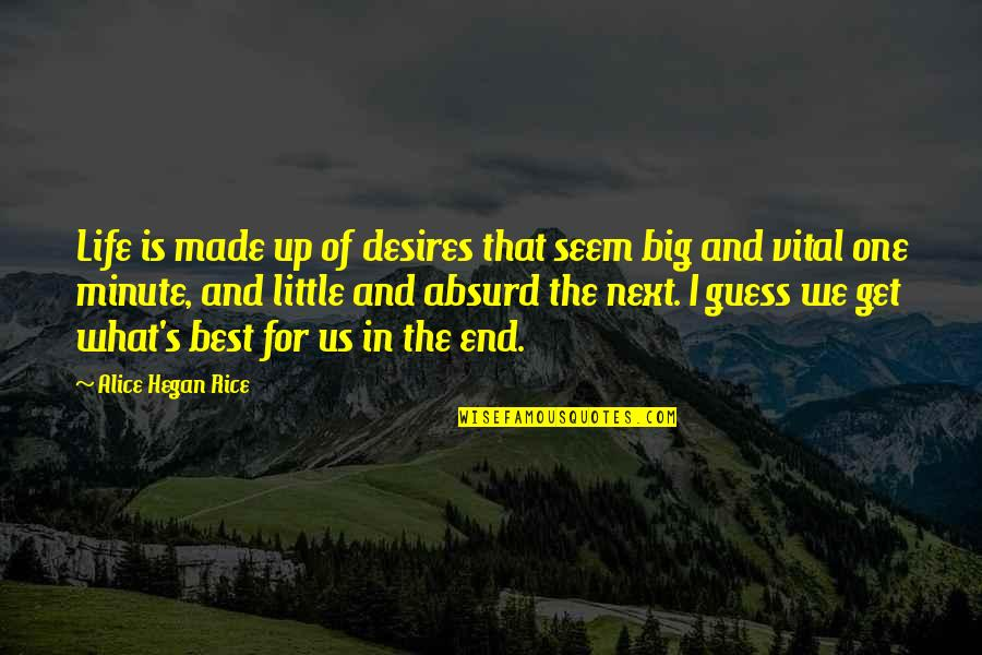 Vital Life Quotes By Alice Hegan Rice: Life is made up of desires that seem
