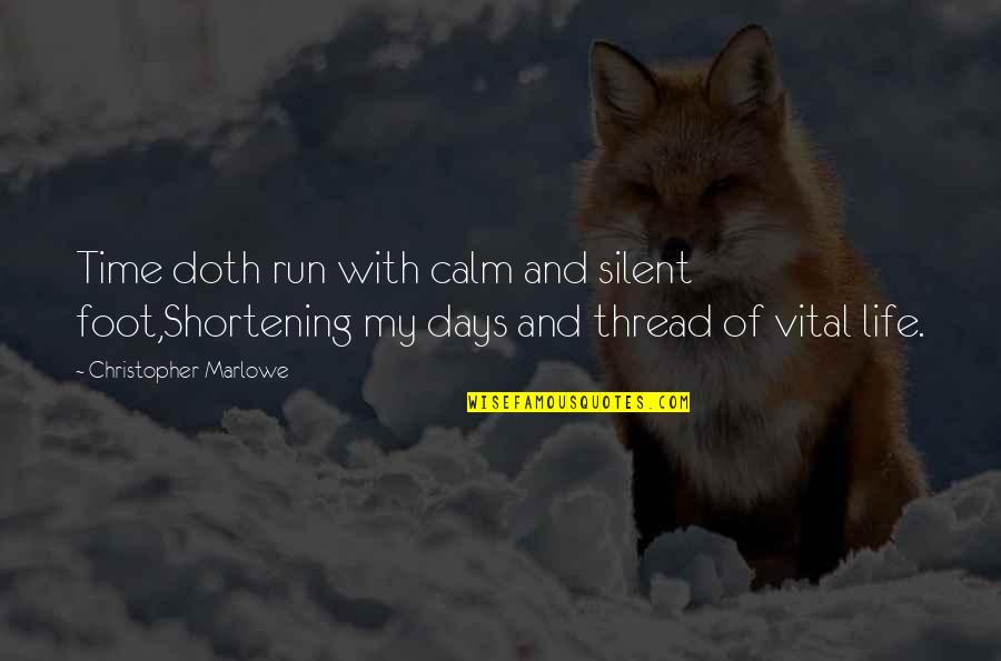 Vital Life Quotes By Christopher Marlowe: Time doth run with calm and silent foot,Shortening
