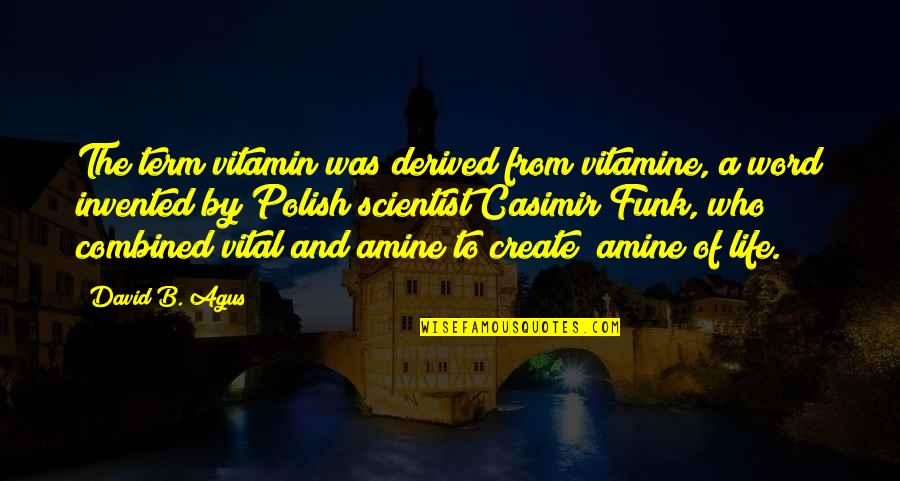 Vital Life Quotes By David B. Agus: The term vitamin was derived from vitamine, a