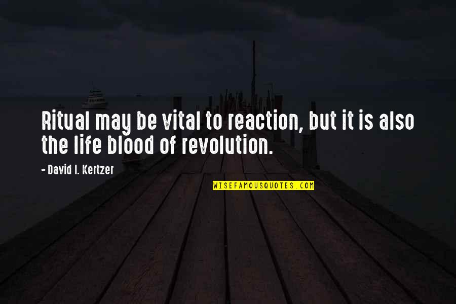 Vital Life Quotes By David I. Kertzer: Ritual may be vital to reaction, but it