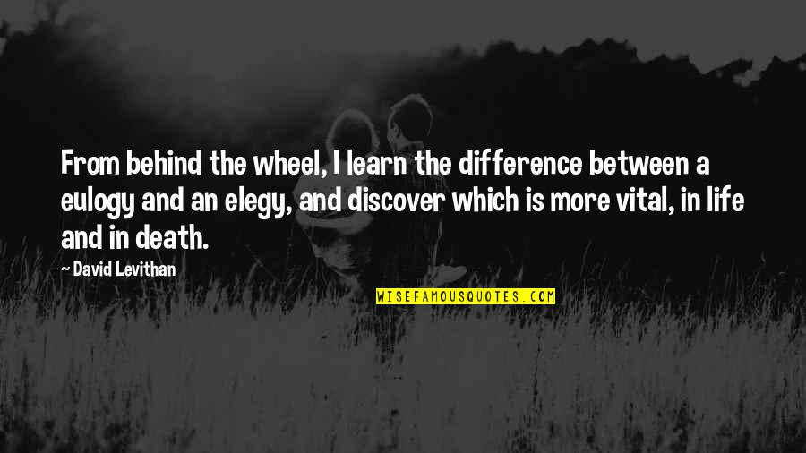 Vital Life Quotes By David Levithan: From behind the wheel, I learn the difference