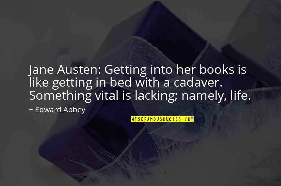 Vital Life Quotes By Edward Abbey: Jane Austen: Getting into her books is like