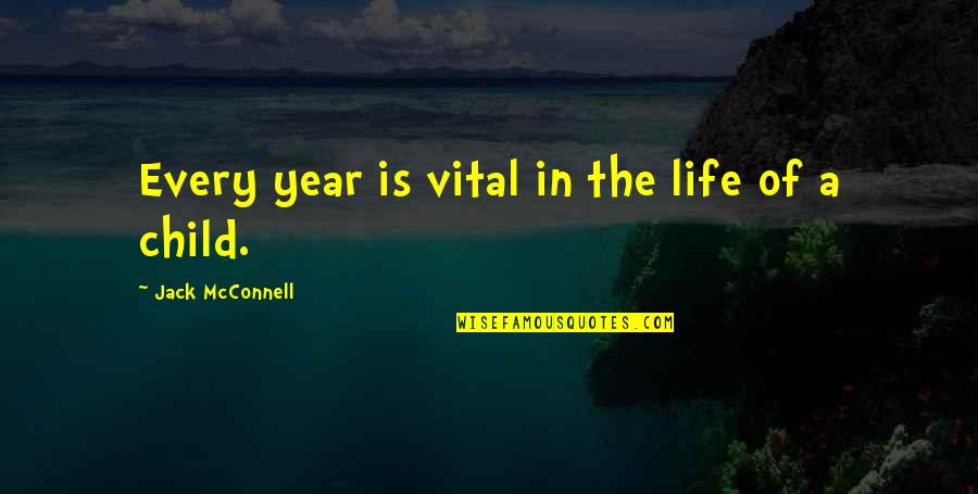 Vital Life Quotes By Jack McConnell: Every year is vital in the life of