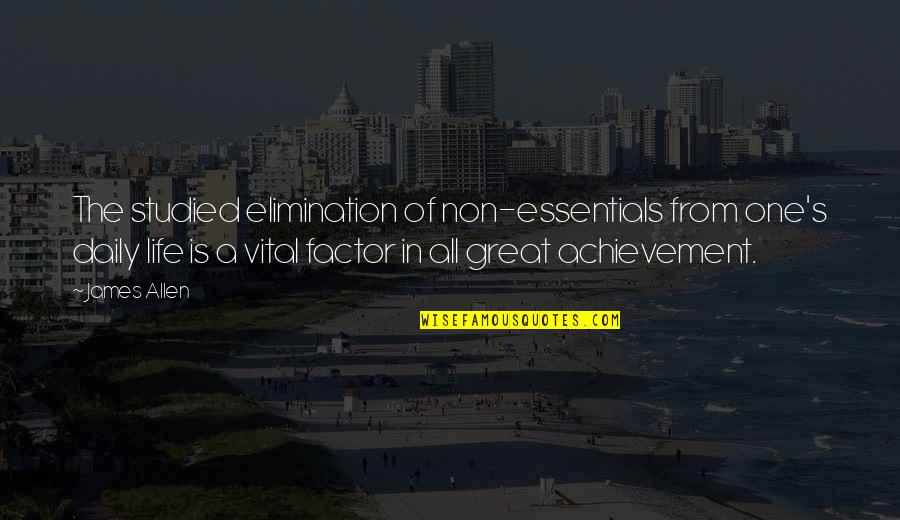 Vital Life Quotes By James Allen: The studied elimination of non-essentials from one's daily
