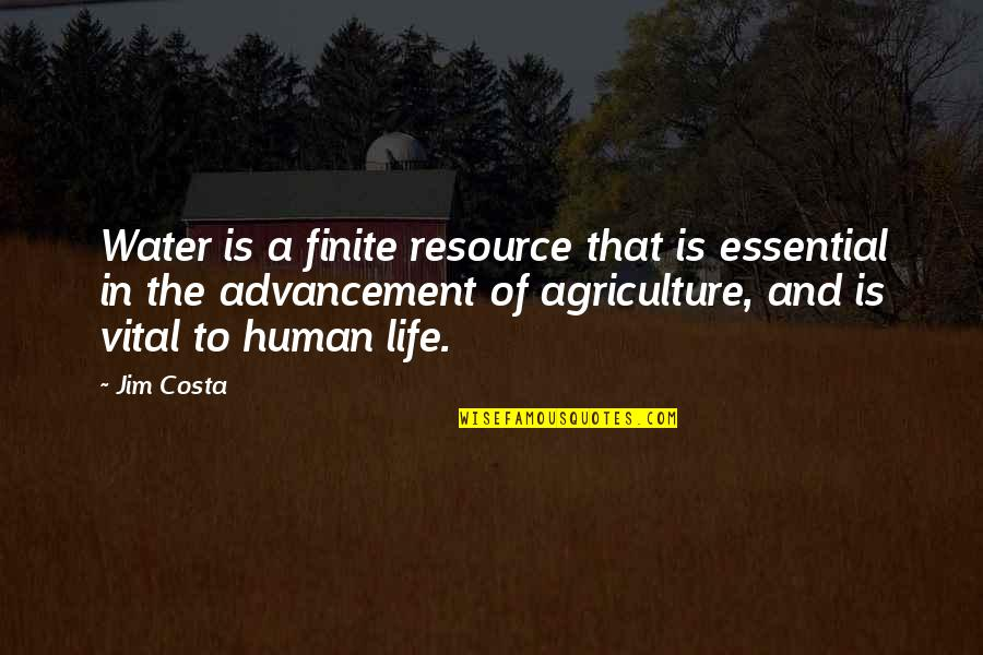 Vital Life Quotes By Jim Costa: Water is a finite resource that is essential