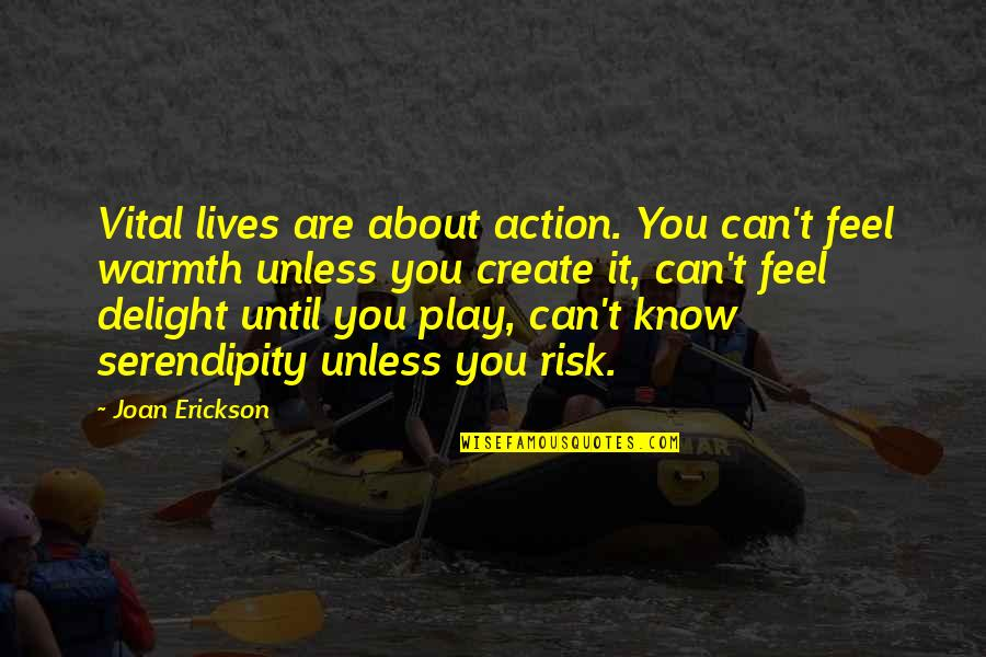 Vital Life Quotes By Joan Erickson: Vital lives are about action. You can't feel