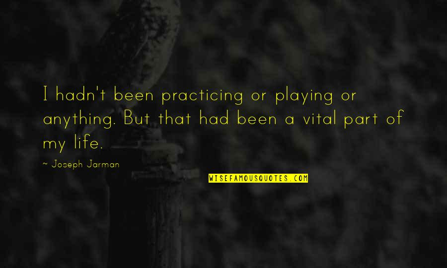 Vital Life Quotes By Joseph Jarman: I hadn't been practicing or playing or anything.