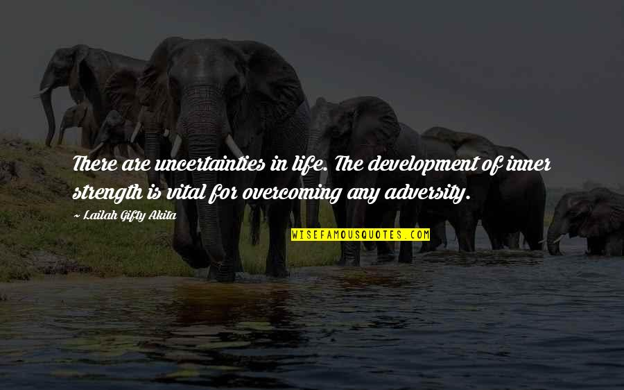 Vital Life Quotes By Lailah Gifty Akita: There are uncertainties in life. The development of