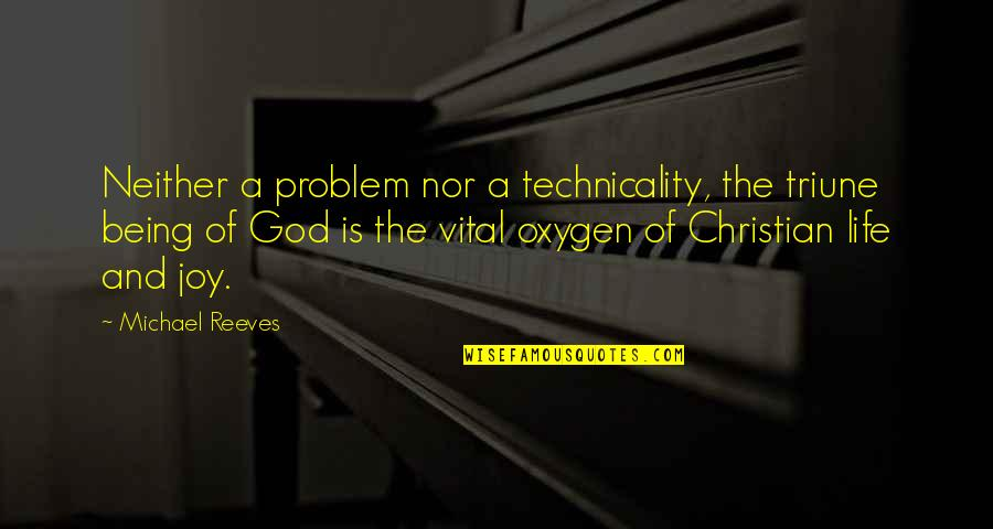 Vital Life Quotes By Michael Reeves: Neither a problem nor a technicality, the triune