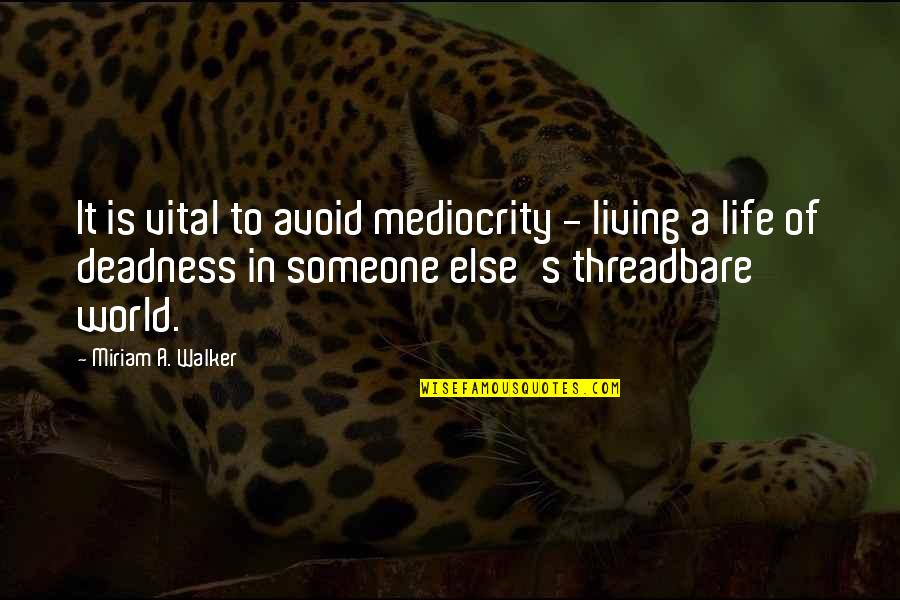 Vital Life Quotes By Miriam A. Walker: It is vital to avoid mediocrity - living