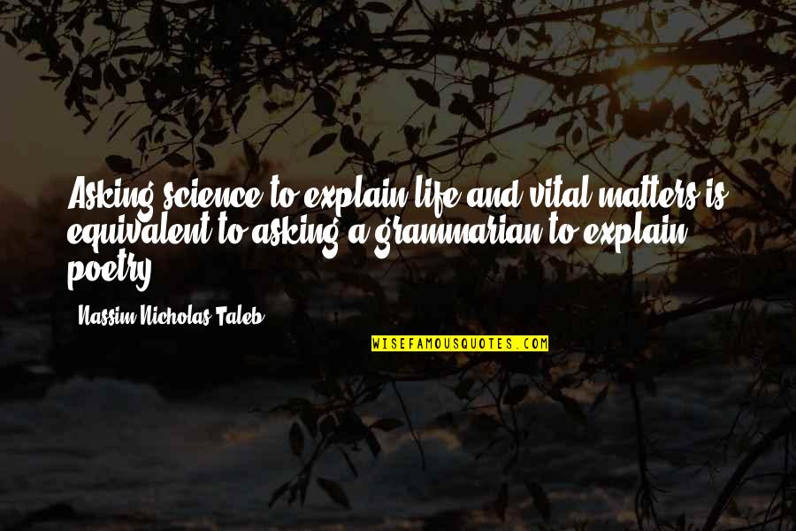 Vital Life Quotes By Nassim Nicholas Taleb: Asking science to explain life and vital matters
