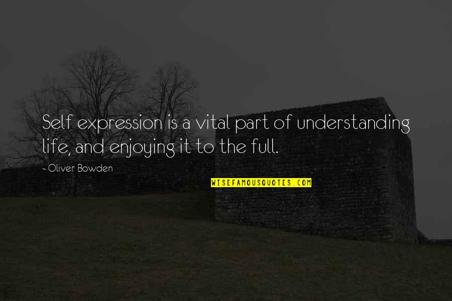 Vital Life Quotes By Oliver Bowden: Self expression is a vital part of understanding