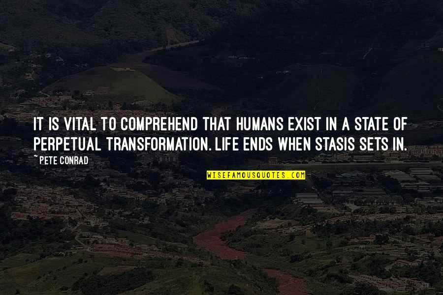 Vital Life Quotes By Pete Conrad: It is vital to comprehend that humans exist