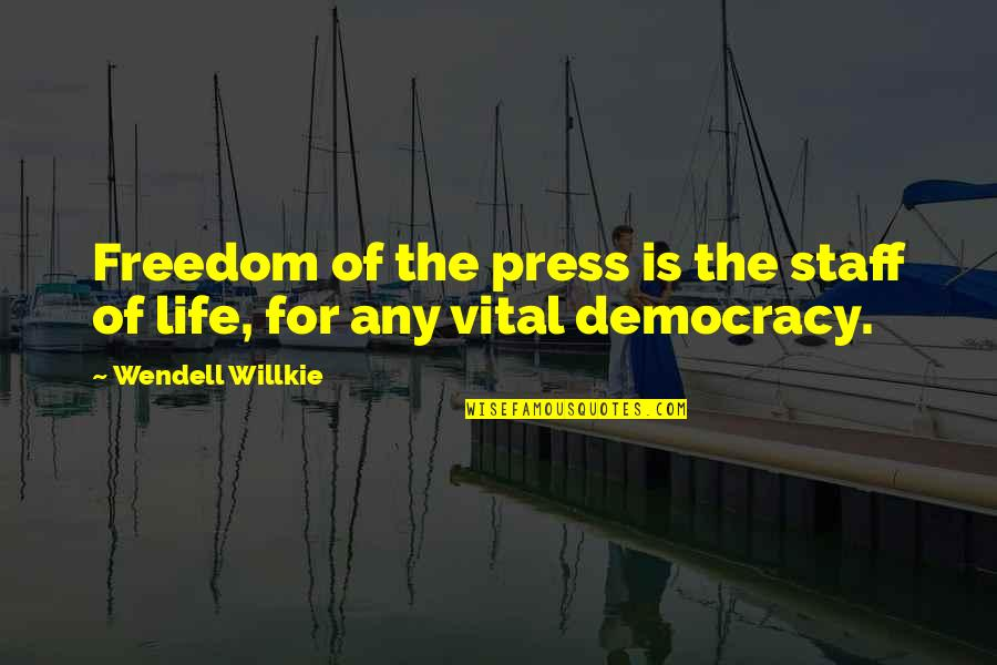 Vital Life Quotes By Wendell Willkie: Freedom of the press is the staff of