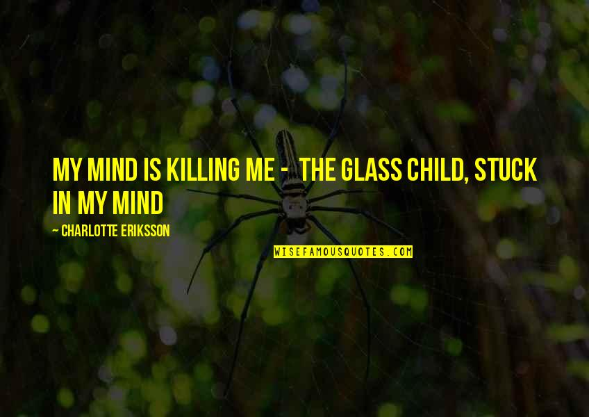 Vitalzym Quotes By Charlotte Eriksson: My mind is killing me - The Glass