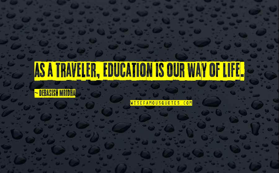 Vitalzym Quotes By Debasish Mridha: As a traveler, education is our way of