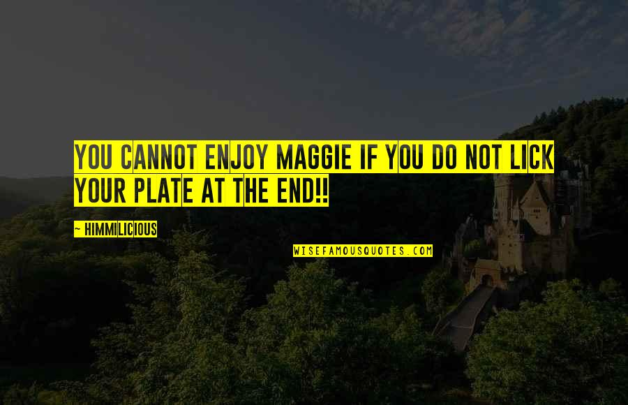 Vitalzym Quotes By Himmilicious: You cannot enjoy Maggie if you do not