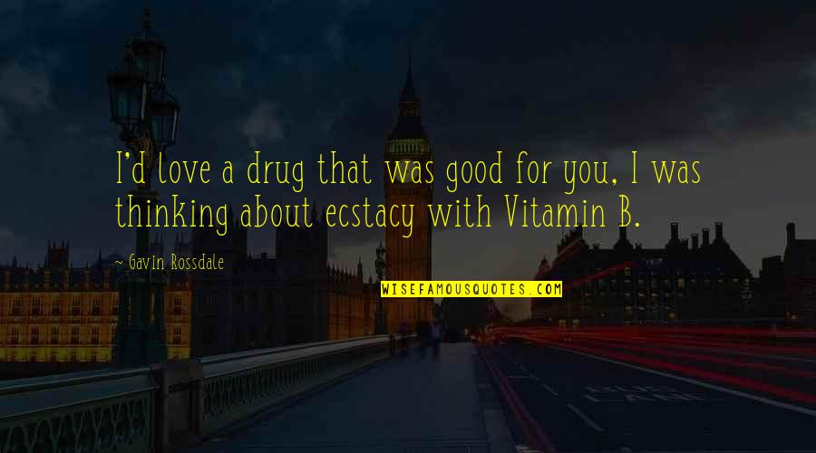 Vitamin K Quotes By Gavin Rossdale: I'd love a drug that was good for