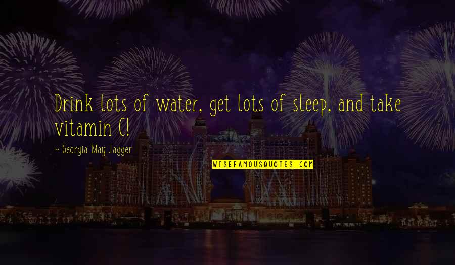 Vitamin K Quotes By Georgia May Jagger: Drink lots of water, get lots of sleep,