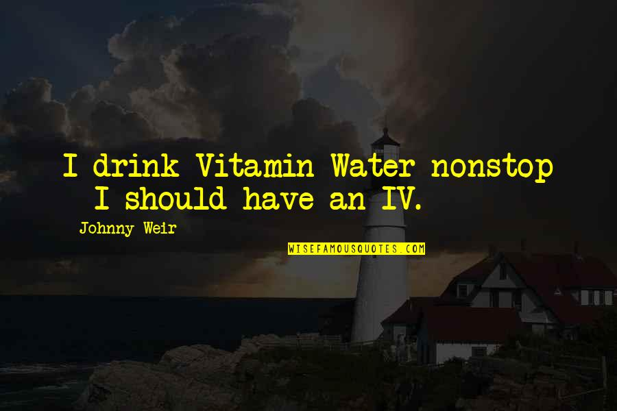 Vitamin K Quotes By Johnny Weir: I drink Vitamin Water nonstop - I should