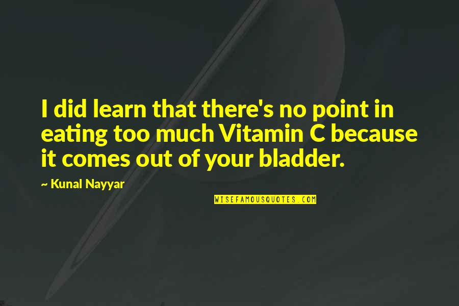 Vitamin K Quotes By Kunal Nayyar: I did learn that there's no point in