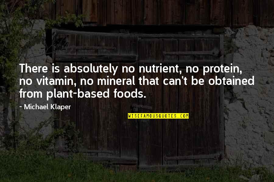 Vitamin K Quotes By Michael Klaper: There is absolutely no nutrient, no protein, no
