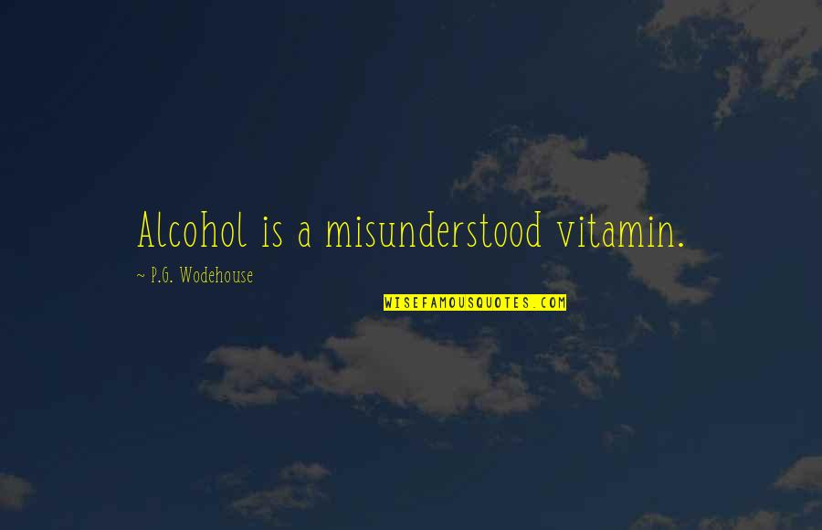 Vitamin K Quotes By P.G. Wodehouse: Alcohol is a misunderstood vitamin.