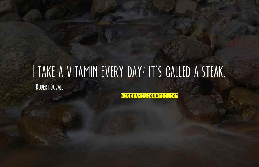 Vitamin K Quotes By Robert Duvall: I take a vitamin every day; it's called