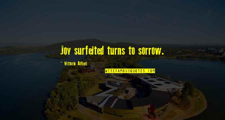 Vittorio Alfieri Quotes By Vittorio Alfieri: Joy surfeited turns to sorrow.