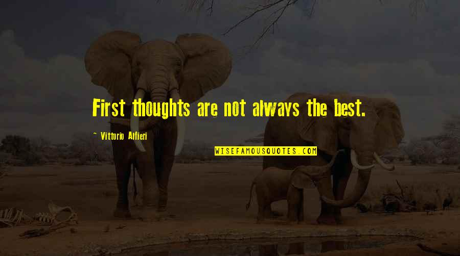 Vittorio Alfieri Quotes By Vittorio Alfieri: First thoughts are not always the best.