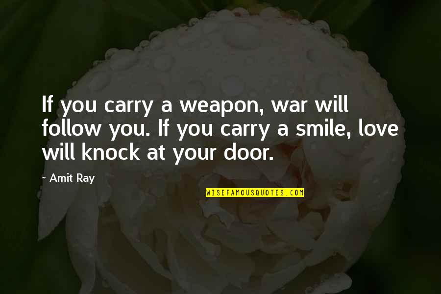 Viveash Quotes By Amit Ray: If you carry a weapon, war will follow