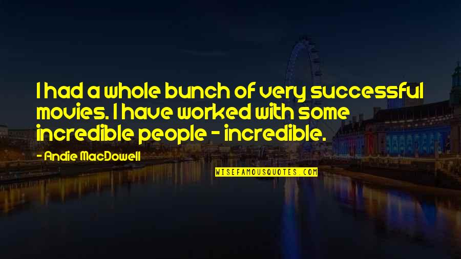 Viveash Quotes By Andie MacDowell: I had a whole bunch of very successful