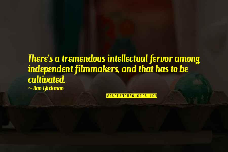 Viveash Quotes By Dan Glickman: There's a tremendous intellectual fervor among independent filmmakers,