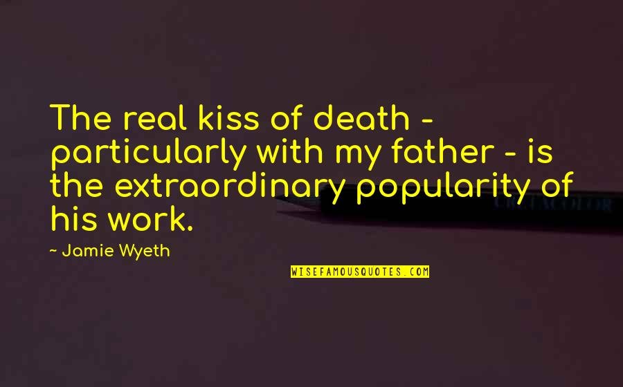 Viveash Quotes By Jamie Wyeth: The real kiss of death - particularly with