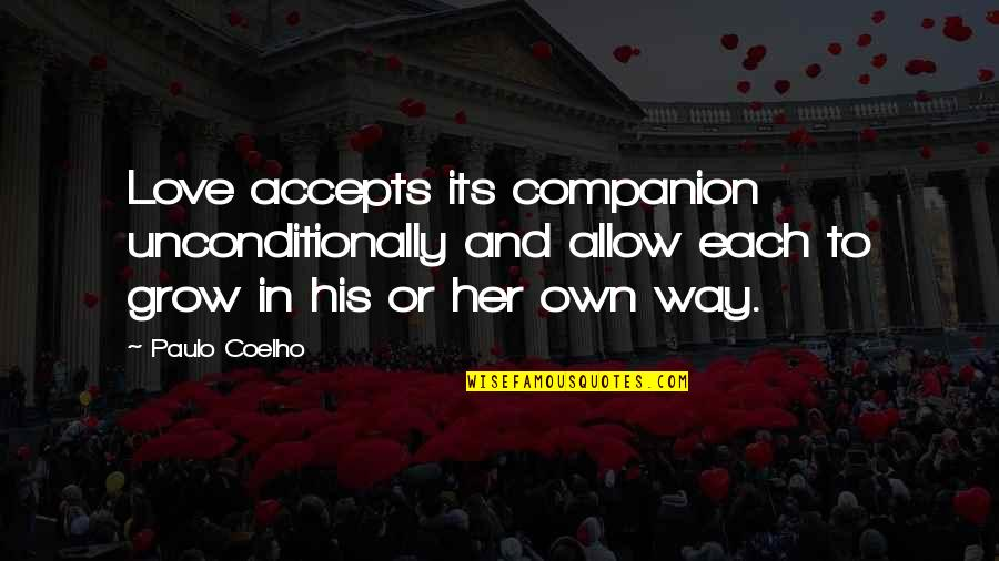 Viveash Quotes By Paulo Coelho: Love accepts its companion unconditionally and allow each