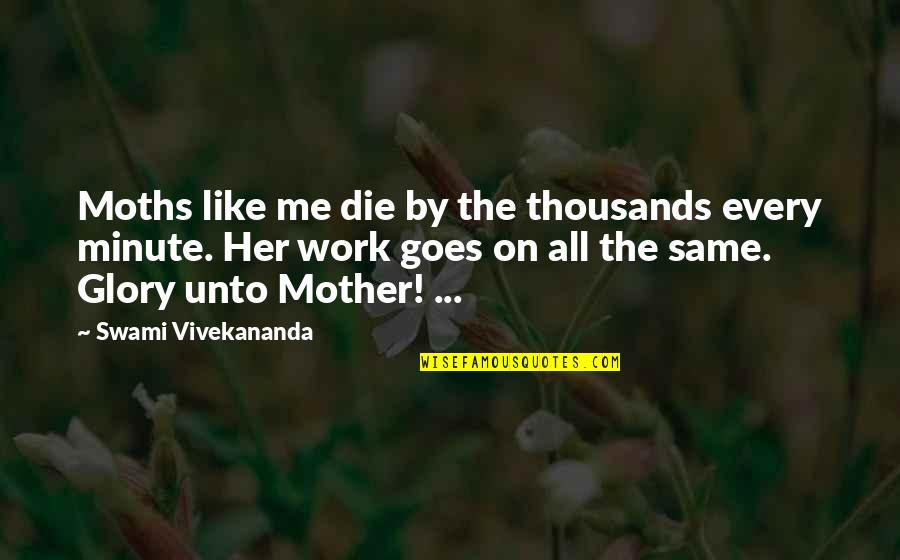 Vivekananda Work Quotes By Swami Vivekananda: Moths like me die by the thousands every