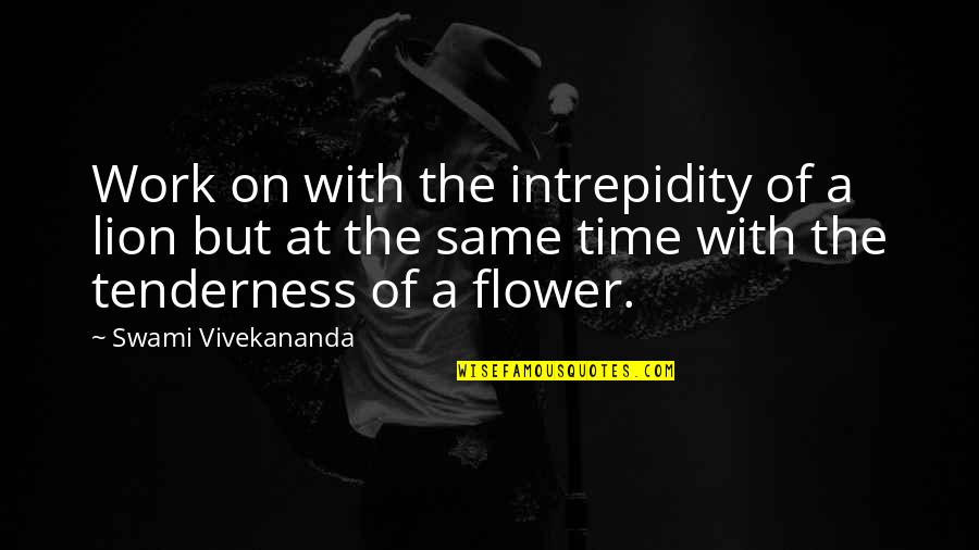 Vivekananda Work Quotes By Swami Vivekananda: Work on with the intrepidity of a lion